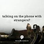 Talk to strangers!? Grrr why do you insist on a phone call